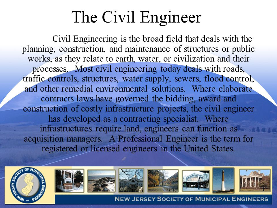 The Civil Engineer Civil Engineering is the broad field that deals with the planning, construction, and maintenance of structures or public works, as they relate to earth, water, or civilization and their processes.
