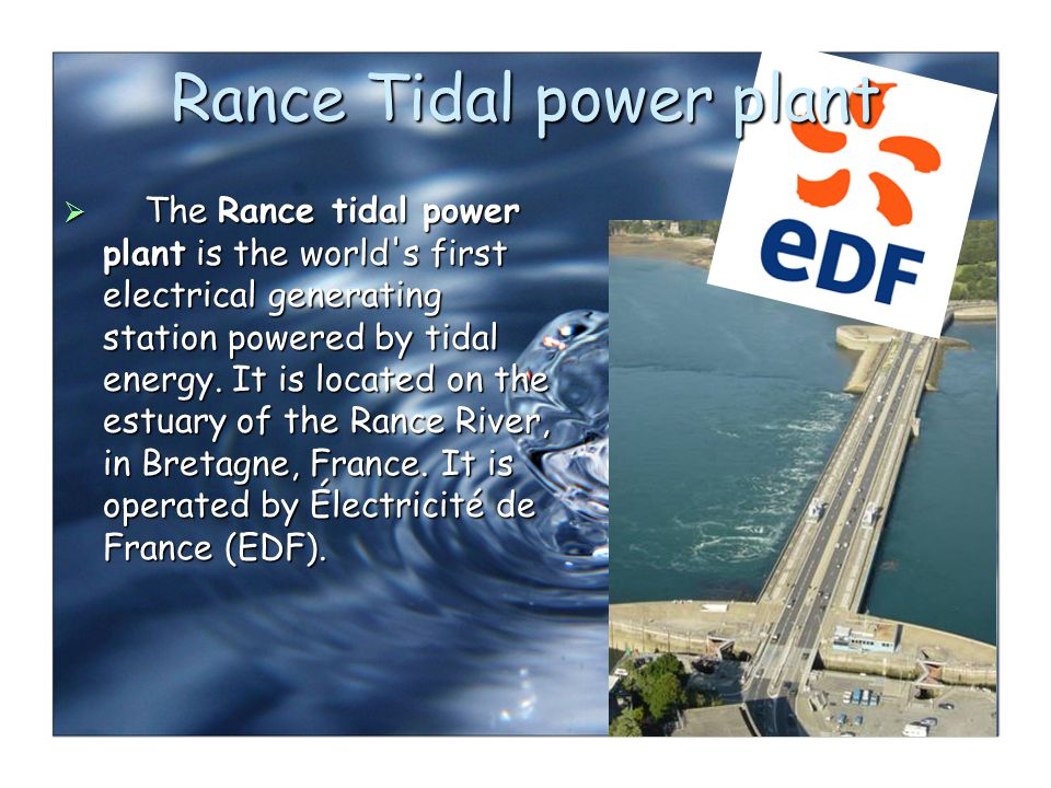 The Rance tidal power plant is the world s first electrical generating station powered by tidal energy.
