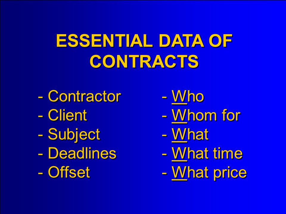 - Contractor - Client - Subject - Deadlines - Offset ESSENTIAL DATA OF CONTRACTS - - Who - Whom for - What - What time - What price