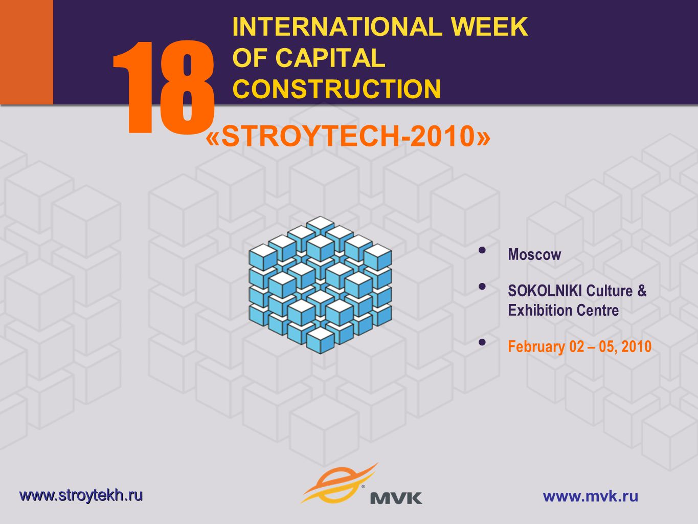 INTERNATIONAL WEEK OF CAPITAL CONSTRUCTION 1818 Moscow SOKOLNIKI Culture & Exhibition Centre February 02 – 05, 2010 www.stroytekh.ru www.mvk.ru «STROYTECH-2010»