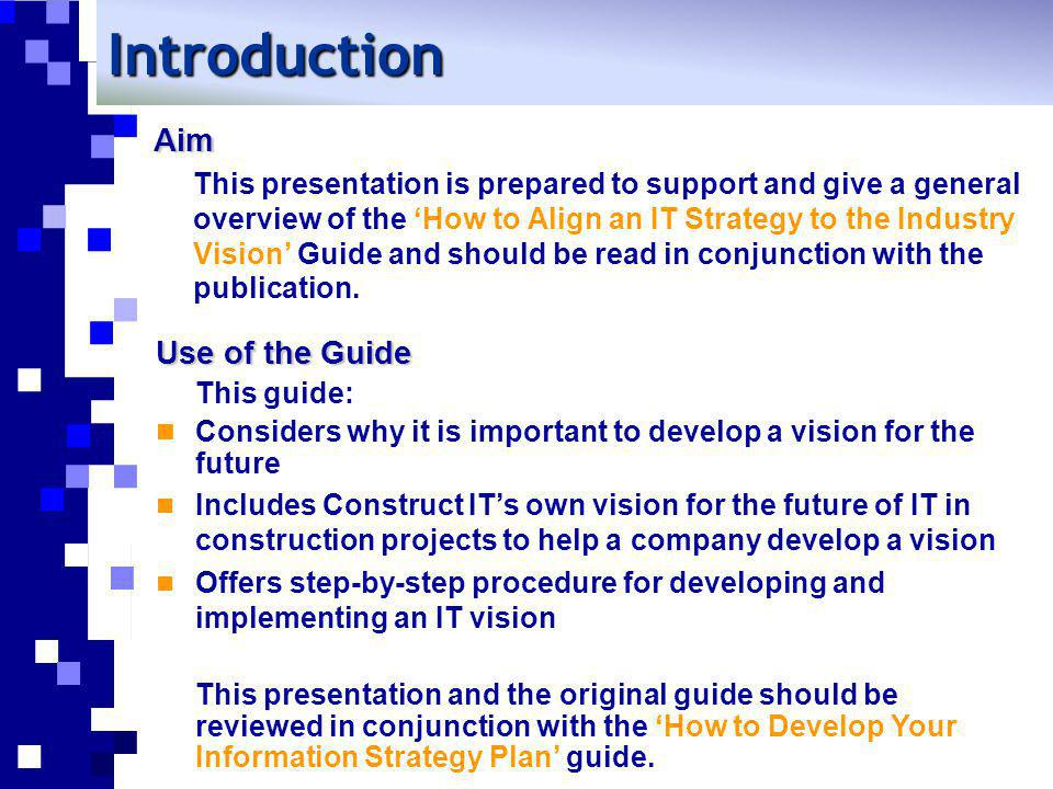 Aim This presentation is prepared to support and give a general overview of the How to Align an IT Strategy to the Industry Vision Guide and should be