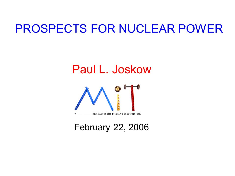 PROSPECTS FOR NUCLEAR POWER Paul L. Joskow February 22, 2006
