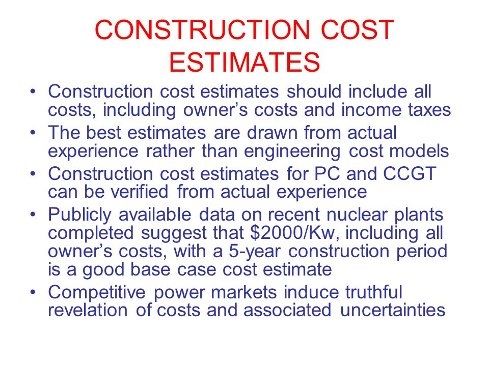 CONSTRUCTION COST ESTIMATES Construction cost estimates should include all costs, including owners costs and income taxes The best estimates are drawn