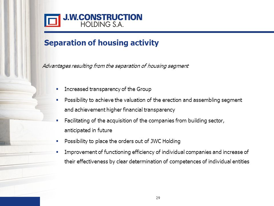 Advantages resulting from the separation of housing segment Increased transparency of the Group Possibility to achieve the valuation of the erection a