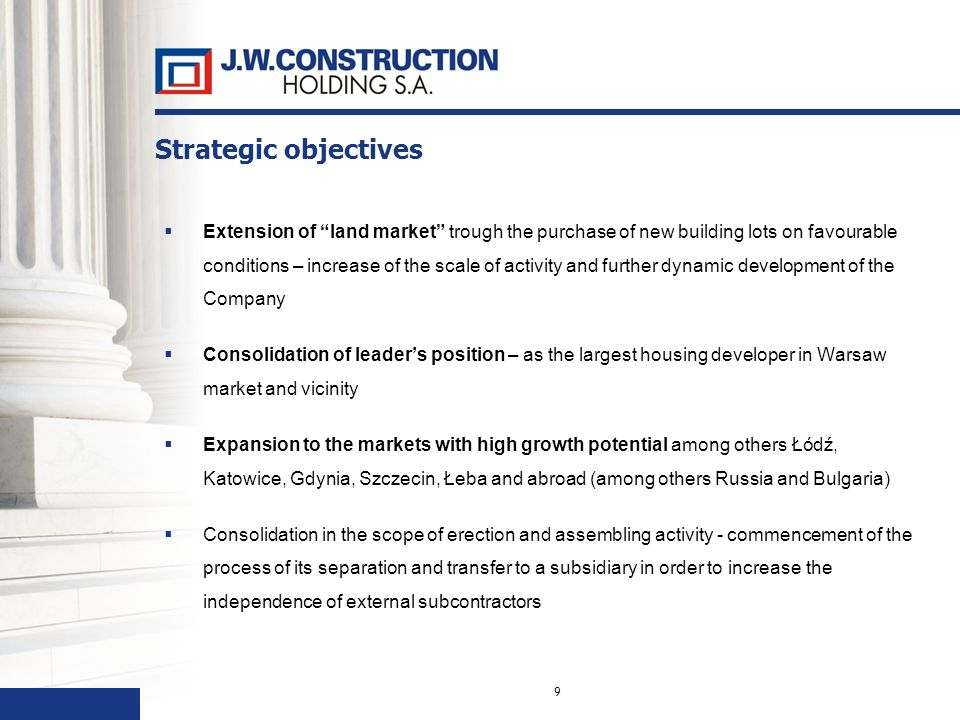 9 Strategic objectives Extension of land market trough the purchase of new building lots on favourable conditions – increase of the scale of activity and further dynamic development of the Company Consolidation of leaders position – as the largest housing developer in Warsaw market and vicinity Expansion to the markets with high growth potential among others Łódź, Katowice, Gdynia, Szczecin, Łeba and abroad (among others Russia and Bulgaria) Consolidation in the scope of erection and assembling activity - commencement of the process of its separation and transfer to a subsidiary in order to increase the independence of external subcontractors