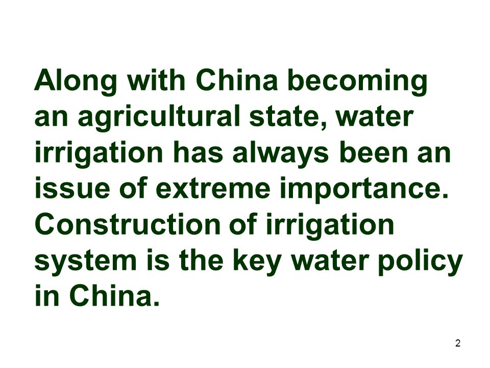 2 Along with China becoming an agricultural state, water irrigation has always been an issue of extreme importance. Construction of irrigation system