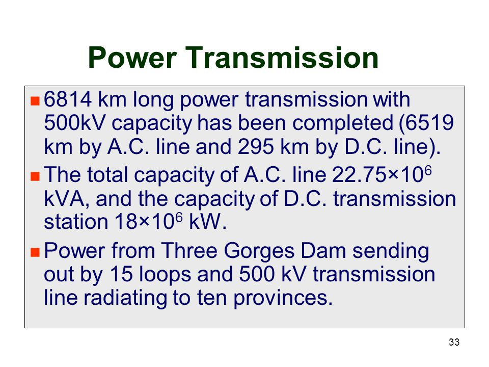 33 Power Transmission 6814 km long power transmission with 500kV capacity has been completed (6519 km by A.C. line and 295 km by D.C. line). The total