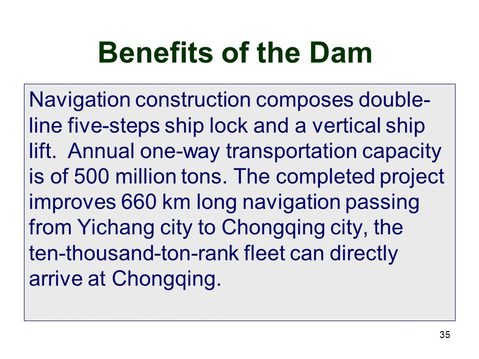 35 Benefits of the Dam Navigation construction composes double- line five-steps ship lock and a vertical ship lift. Annual one-way transportation capa