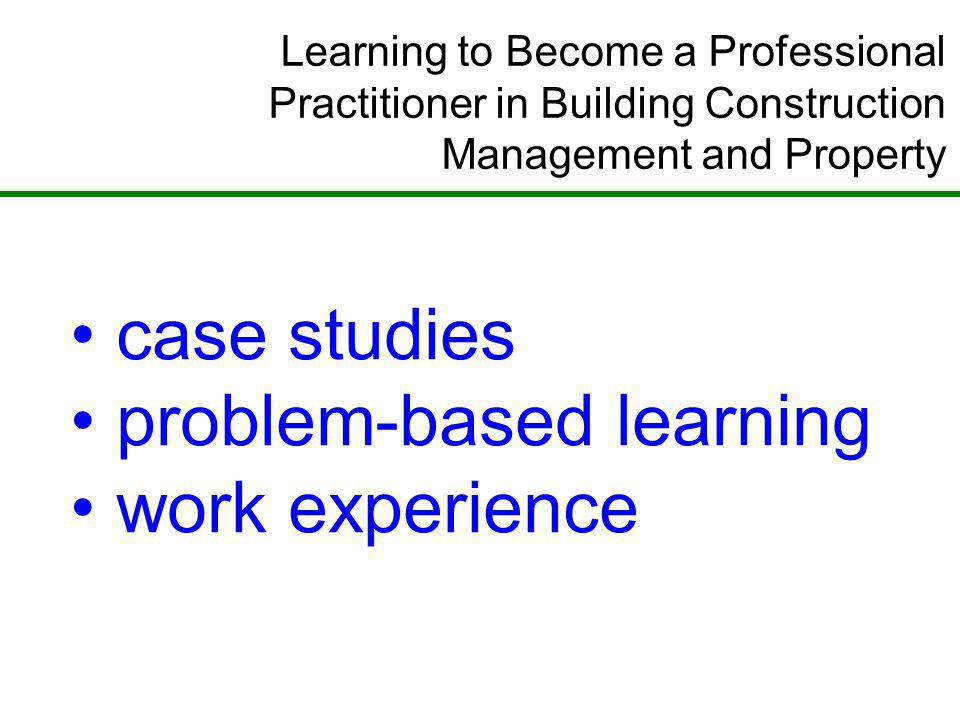 Learning to Become a Professional Practitioner in Building Construction Management and Property case studies problem-based learning work experience