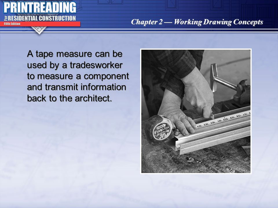 Chapter 2 Working Drawing Concepts Tape measures and other rulers used in the building trades are often divided into 1/16