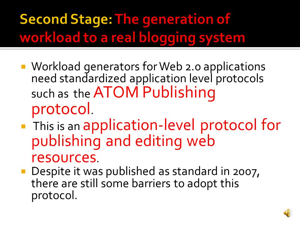 One of the main challenges is to construct a workload generator capable of communicating with a variety of blogging systems.