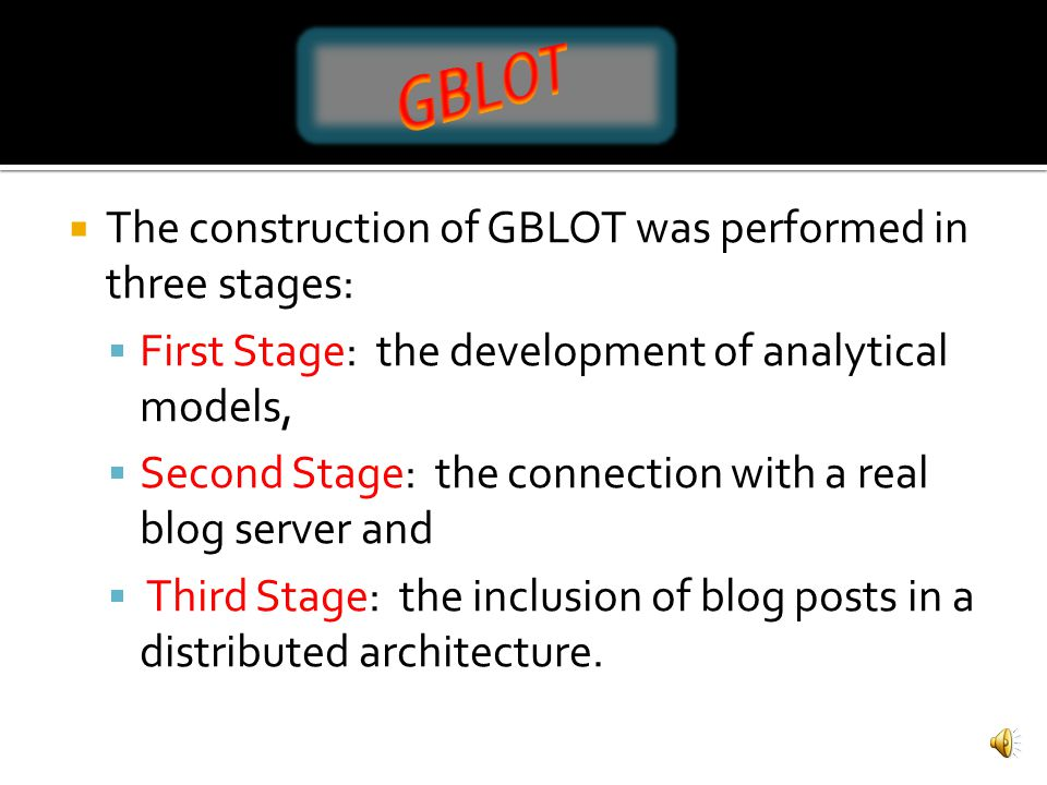 The construction of GBLOT was performed in three stages: First Stage: the development of analytical models, Second Stage: the connection with a real blog server and Third Stage: the inclusion of blog posts in a distributed architecture.