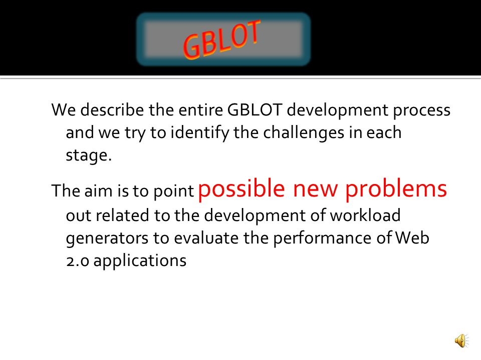 We describe the entire GBLOT development process and we try to identify the challenges in each stage.