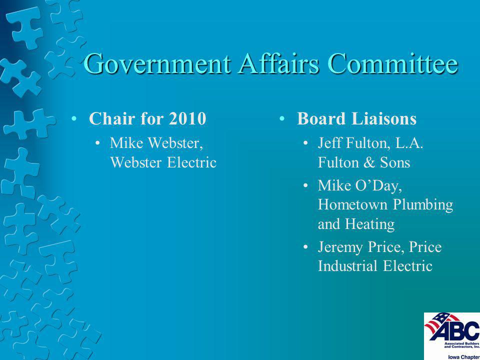 Government Affairs Committee Chair for 2010 Mike Webster, Webster Electric Board Liaisons Jeff Fulton, L.A. Fulton & Sons Mike ODay, Hometown Plumbing