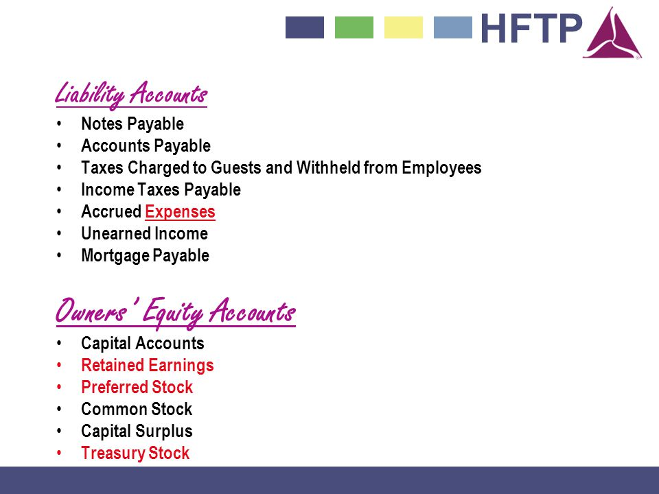 HFTP Liability Accounts Notes Payable Accounts Payable Taxes Charged to Guests and Withheld from Employees Income Taxes Payable Accrued Expenses Unearned Income Mortgage Payable Owners Equity Accounts Capital Accounts Retained Earnings Preferred Stock Common Stock Capital Surplus Treasury Stock