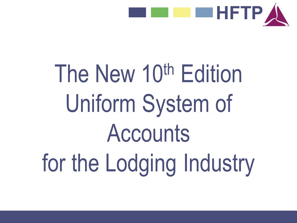 HFTP The New 10 th Edition Uniform System of Accounts for the Lodging Industry