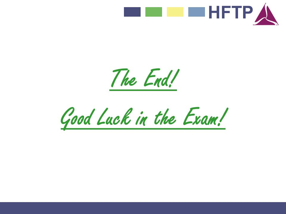 HFTP The End! Good Luck in the Exam!