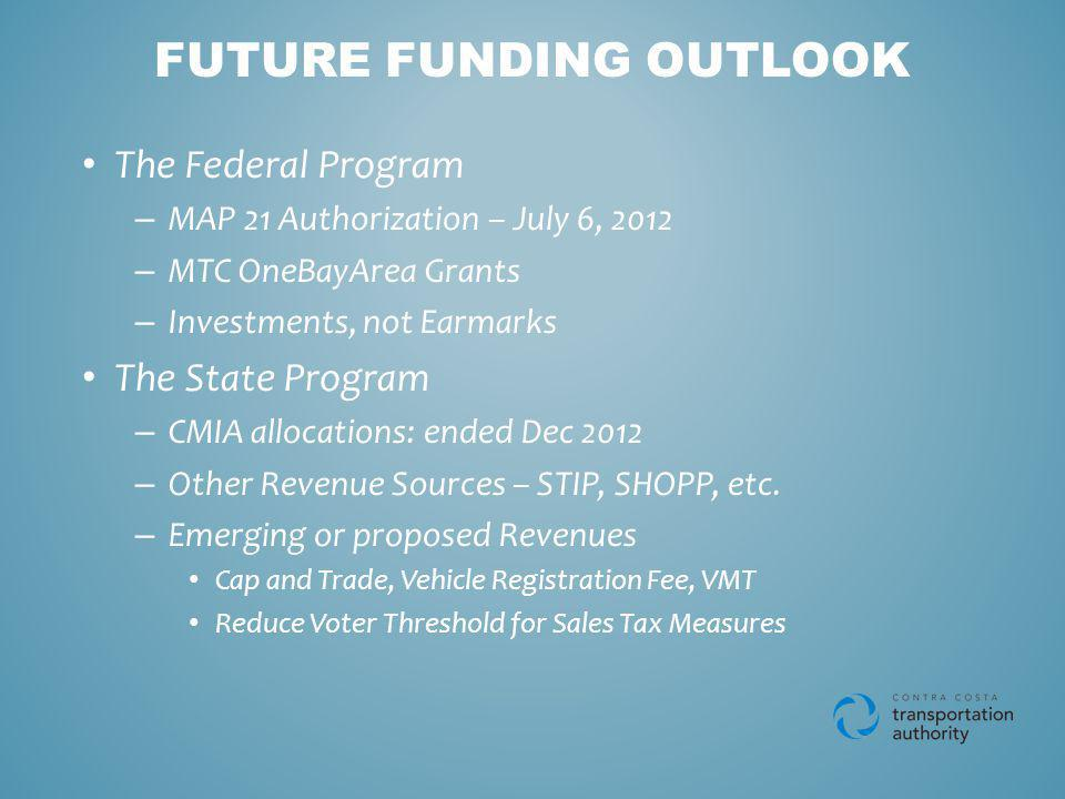 The Federal Program – MAP 21 Authorization – July 6, 2012 – MTC OneBayArea Grants – Investments, not Earmarks The State Program – CMIA allocations: ended Dec 2012 – Other Revenue Sources – STIP, SHOPP, etc.