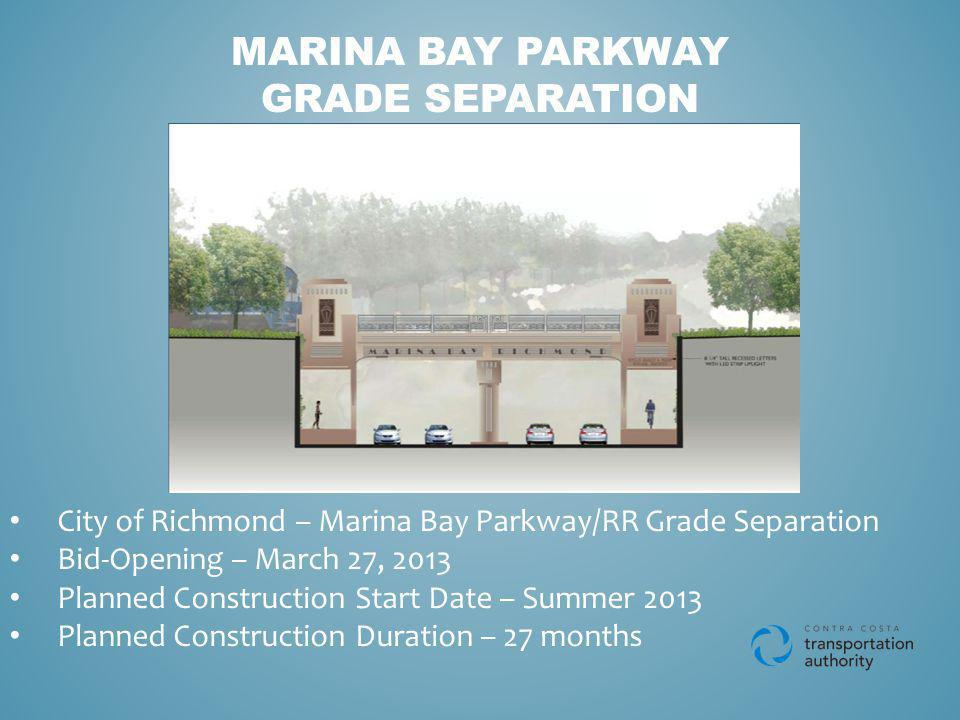 MARINA BAY PARKWAY GRADE SEPARATION City of Richmond – Marina Bay Parkway/RR Grade Separation Bid-Opening – March 27, 2013 Planned Construction Start Date – Summer 2013 Planned Construction Duration – 27 months