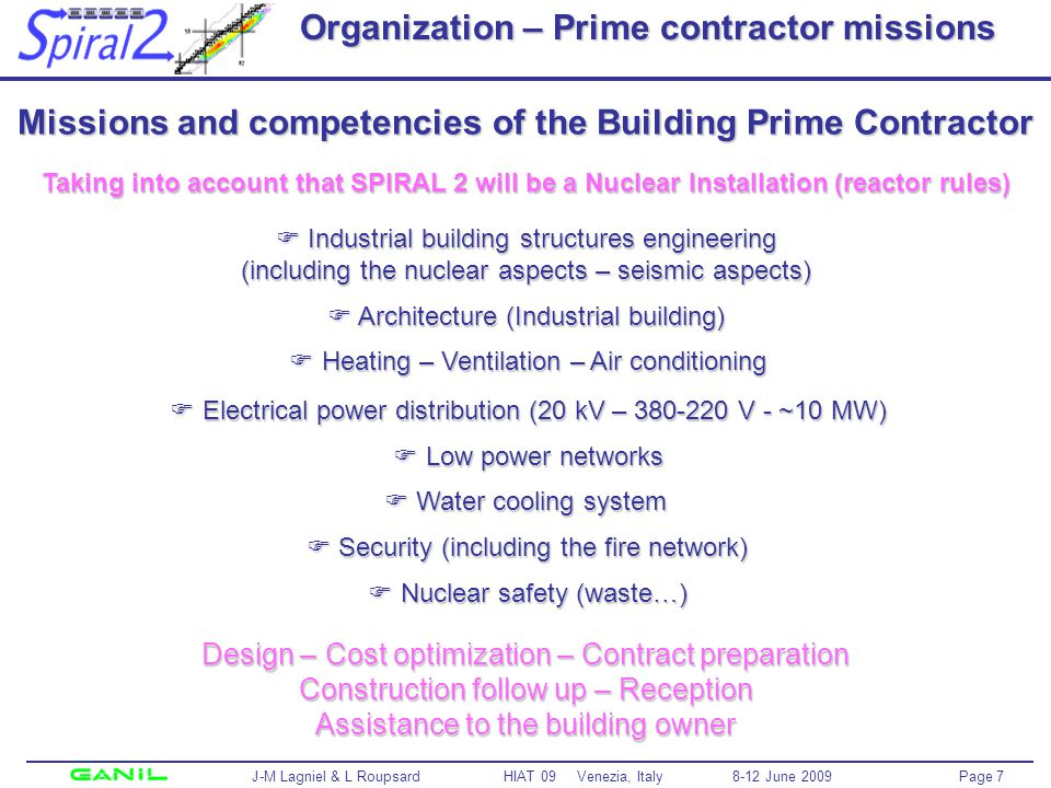 Page 8 J-M Lagniel & L Roupsard HIAT 09 Venezia, Italy 8-12 June 2009 SPIRAL 2 building construction Phase 1 Accelerator S3 NfS (+ SRI) Exp area DESIR Exp area RIB PRODUCTION Phase 2 Existing GANIL facility + Annexes = Conventional facilities for Ph 1 & 2