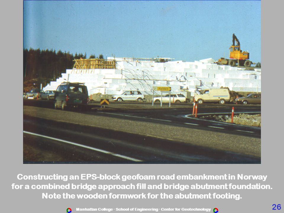 Manhattan College · School of Engineering · Center for Geotechnology Constructing an EPS-block geofoam road embankment in Norway for a combined bridge approach fill and bridge abutment foundation.