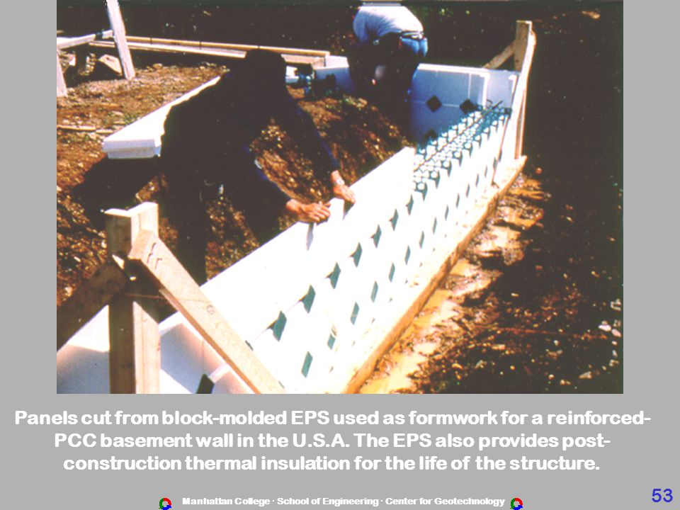 Manhattan College · School of Engineering · Center for Geotechnology Panels cut from block-molded EPS used as formwork for a reinforced- PCC basement wall in the U.S.A.