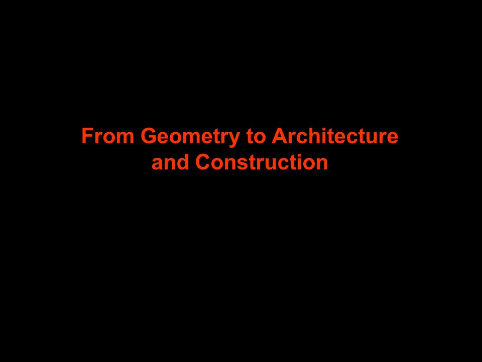 From Geometry to Architecture and Construction