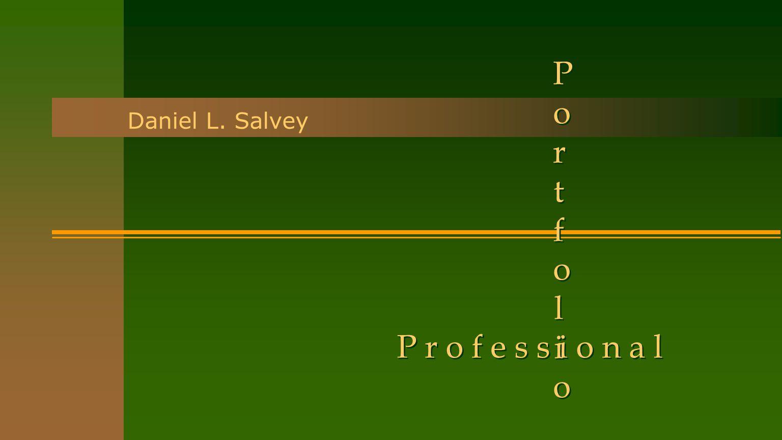 P r o f e s s i o n a l Daniel L. Salvey PortfolioPortfolio PortfolioPortfolio