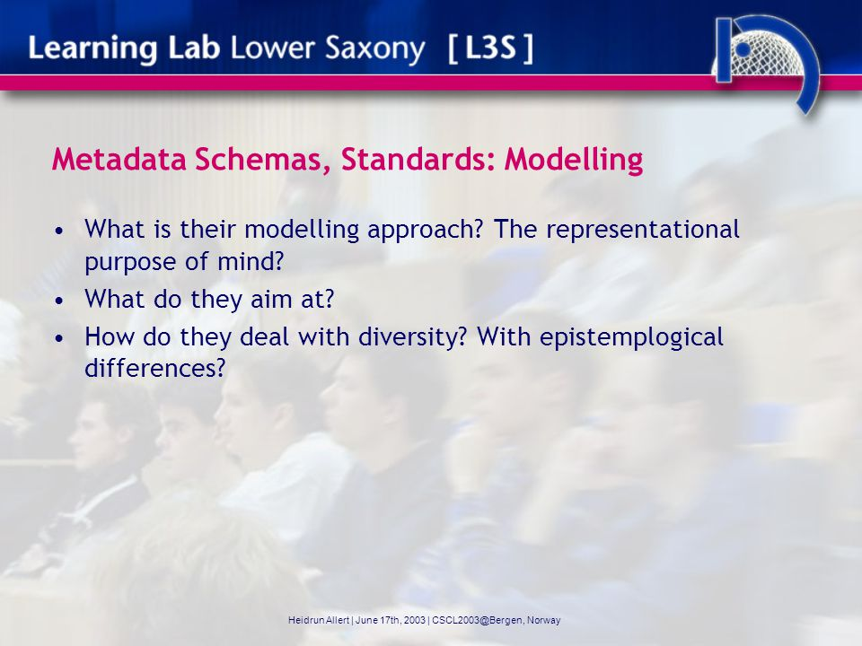 Metadata Schemas, Standards: Modelling What is their modelling approach.