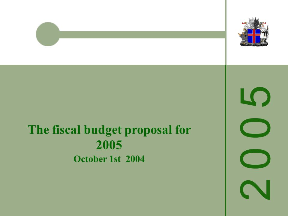 2 0 0 52 0 0 5 The fiscal budget proposal for 2005 October 1st 2004