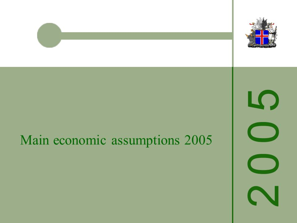 2 0 0 52 0 0 5 Main economic assumptions 2005