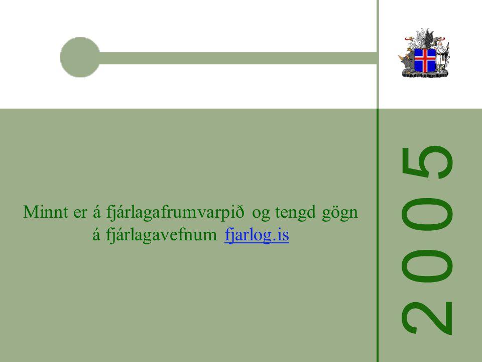 2 0 0 52 0 0 5 Minnt er á fjárlagafrumvarpið og tengd gögn á fjárlagavefnum fjarlog.is