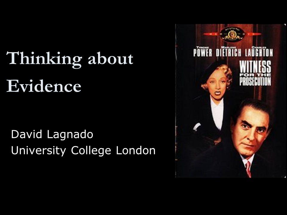 Thinking about Evidence David Lagnado University College London