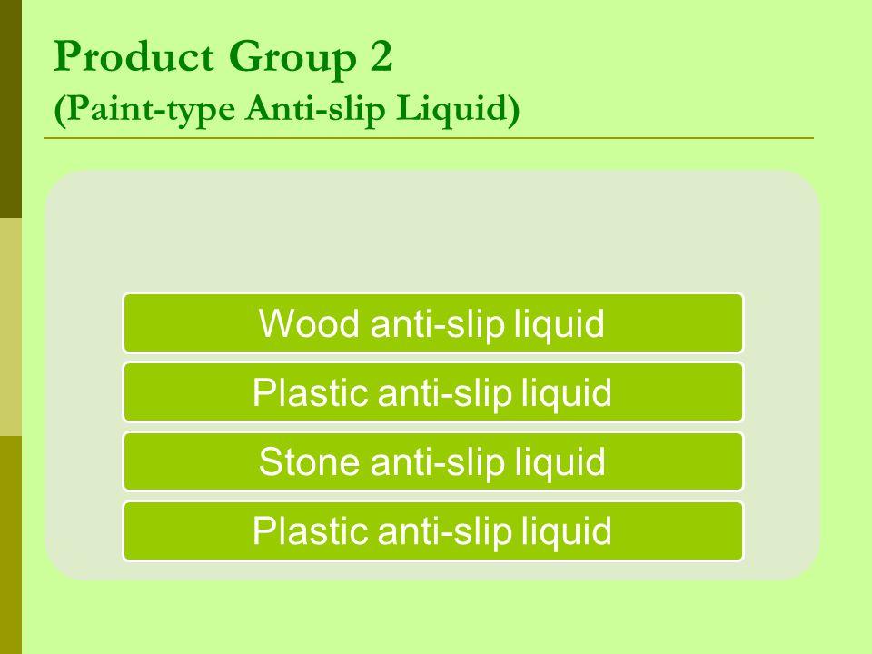 Product Group 2 (Paint-type Anti-slip Liquid) Wood anti-slip liquidPlastic anti-slip liquidStone anti-slip liquidPlastic anti-slip liquid