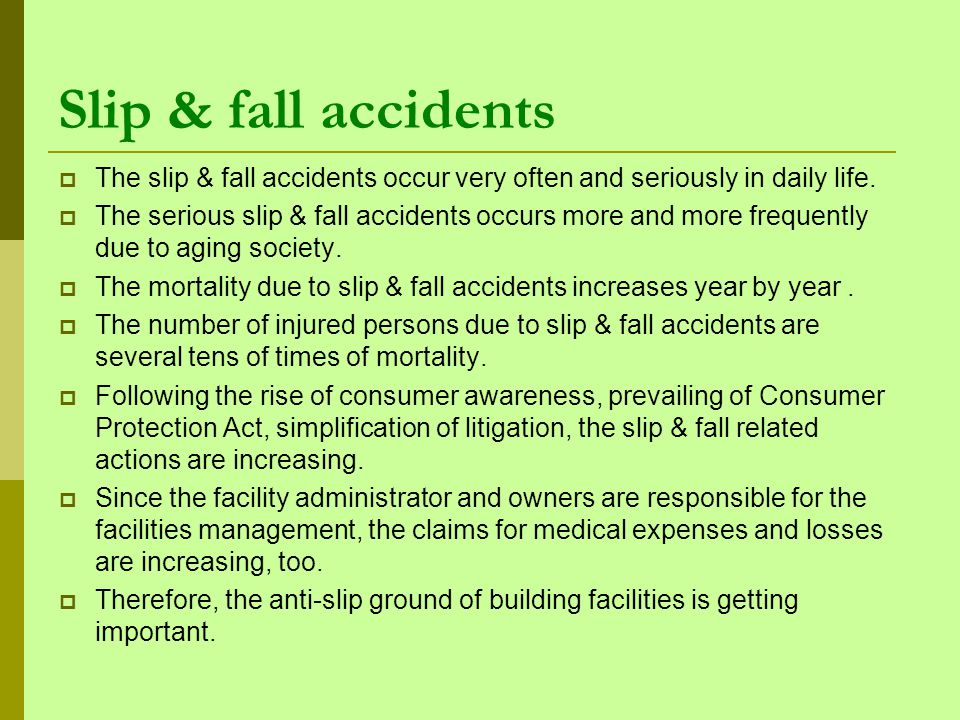 Slip & fall accidents The slip & fall accidents occur very often and seriously in daily life.