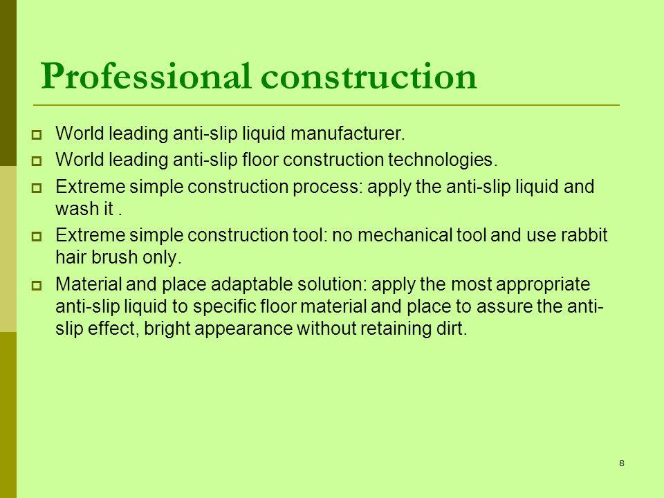 Professional construction World leading anti-slip liquid manufacturer. World leading anti-slip floor construction technologies. Extreme simple constru