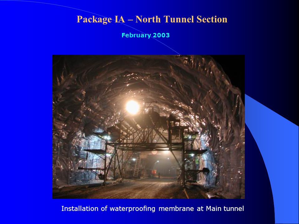 Package IA – North Tunnel Section February 2003 Installation of waterproofing membrane at Main tunnel
