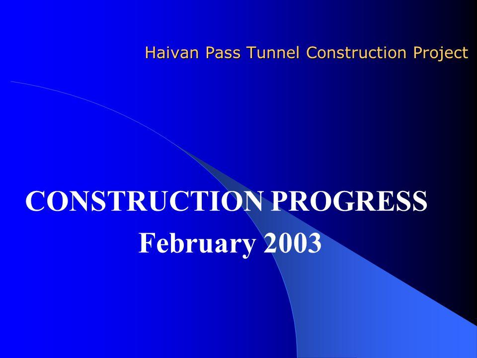 Haivan Pass Tunnel Construction Project CONSTRUCTION PROGRESS February 2003