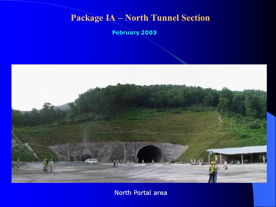 Package IA – North Tunnel Section Main tunnel: 3857.0 m Evacuation tunnel: 3857.0 m Ventilation Adit: 1896.5 m February 2003 2161.7m (56.1%) 2117.6m (54.9%) 1856.3m (97.9%)
