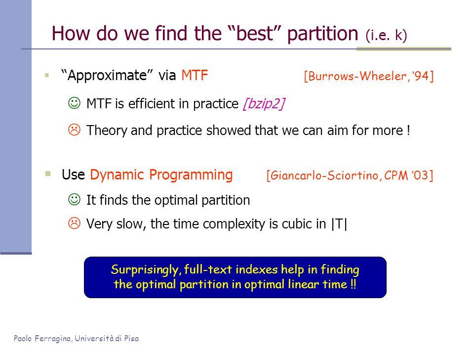Paolo Ferragina, Università di Pisa How do we find the best partition (i.e. k) Approximate via MTF [Burrows-Wheeler, 94] MTF is efficient in practice