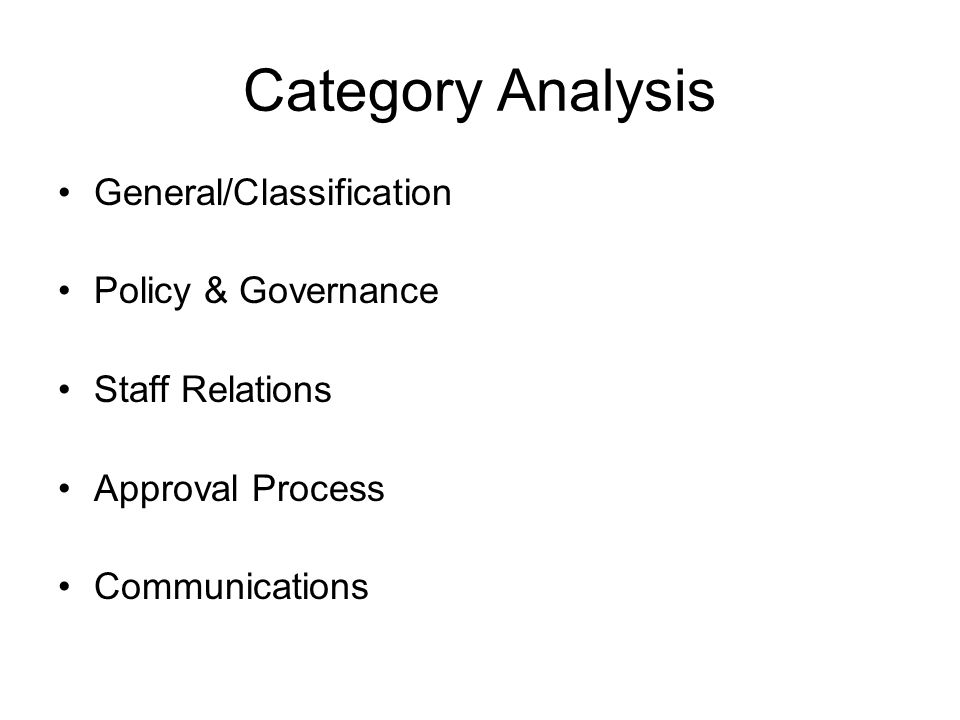 Category Analysis General/Classification Policy & Governance Staff Relations Approval Process Communications