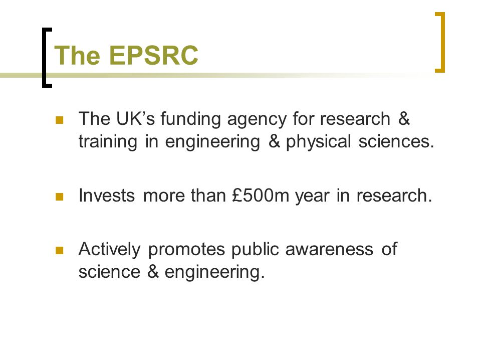 The EPSRC The UKs funding agency for research & training in engineering & physical sciences.