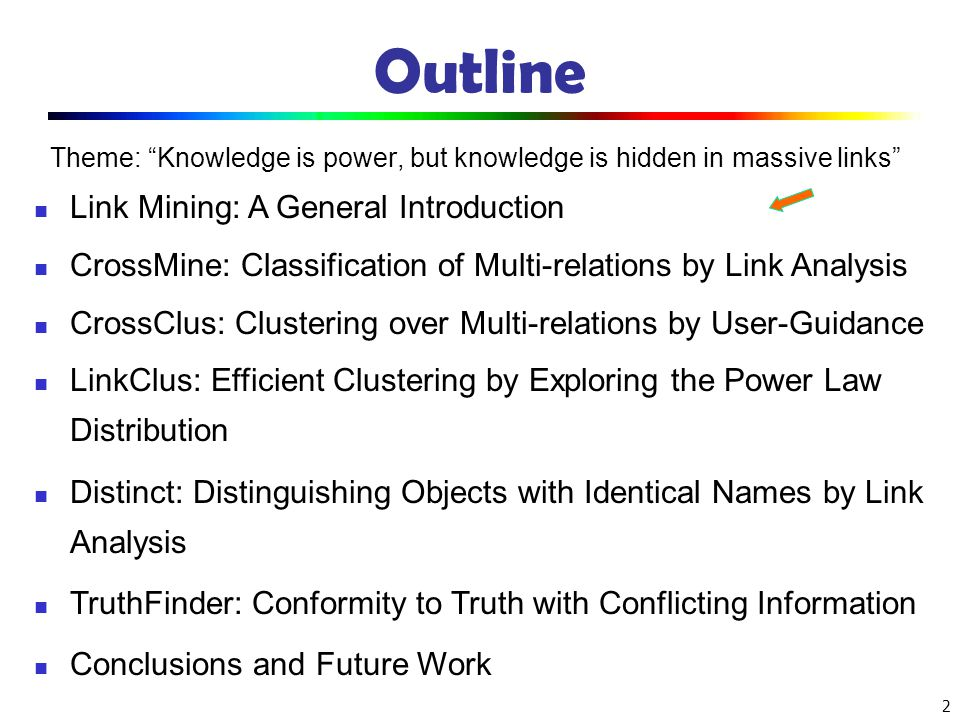 2 Outline Theme: Knowledge is power, but knowledge is hidden in massive links Link Mining: A General Introduction CrossMine: Classification of Multi-r