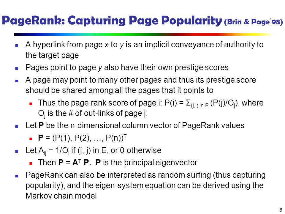 8 PageRank: Capturing Page Popularity (Brin & Page 98) A hyperlink from page x to y is an implicit conveyance of authority to the target page Pages po
