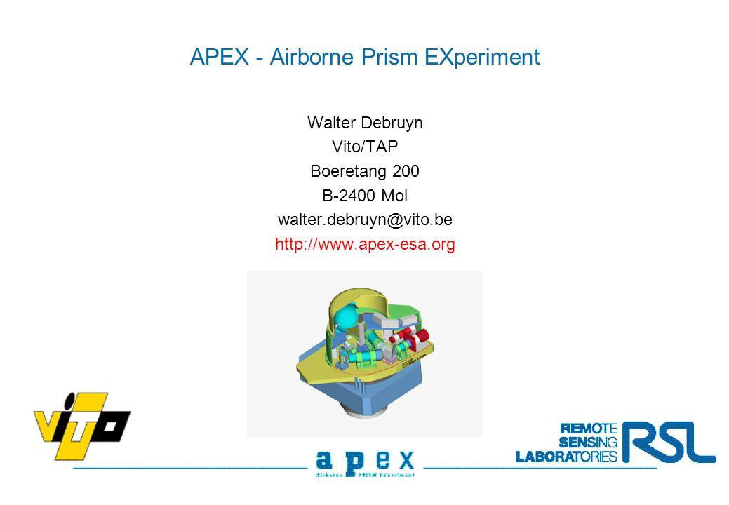 APEX - Airborne Prism EXperiment Walter Debruyn Vito/TAP Boeretang 200 B-2400 Mol walter.debruyn@vito.be http://www.apex-esa.org