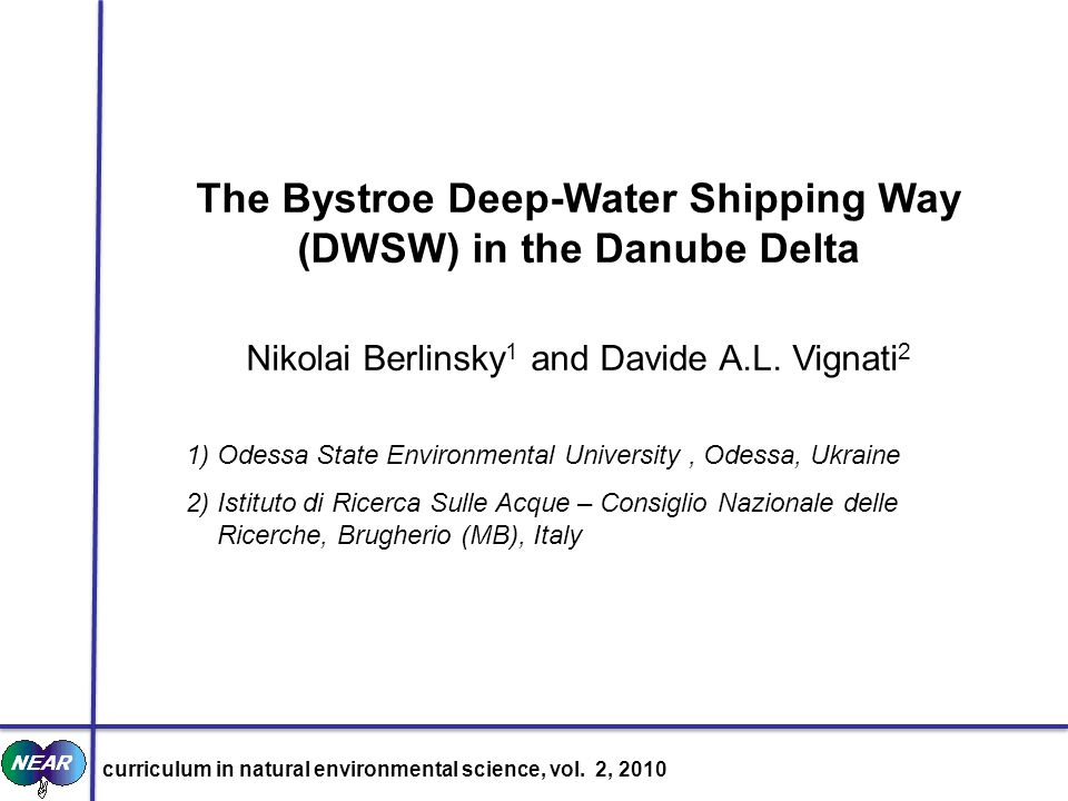 The Bystroe Deep-Water Shipping Way (DWSW) in the Danube Delta Nikolai Berlinsky 1 and Davide A.L. Vignati 2 1) Odessa State Environmental University,