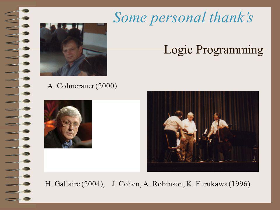 Logic Programming H. Gallaire (2004), J. Cohen, A. Robinson, K. Furukawa (1996) A. Colmerauer (2000) Some personal thanks