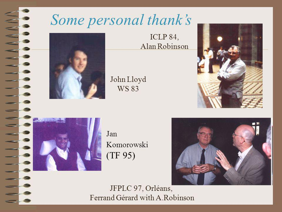 JFPLC 97, Orléans, Ferrand Gérard with A.Robinson Some personal thanks John Lloyd WS 83 ICLP 84, Alan Robinson Jan Komorowski (TF 95)