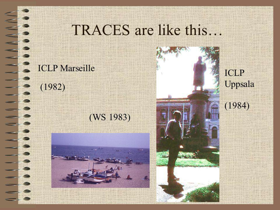 TRACES are like this… (1984) ICLP Uppsala (1982) ICLP Marseille (WS 1983)