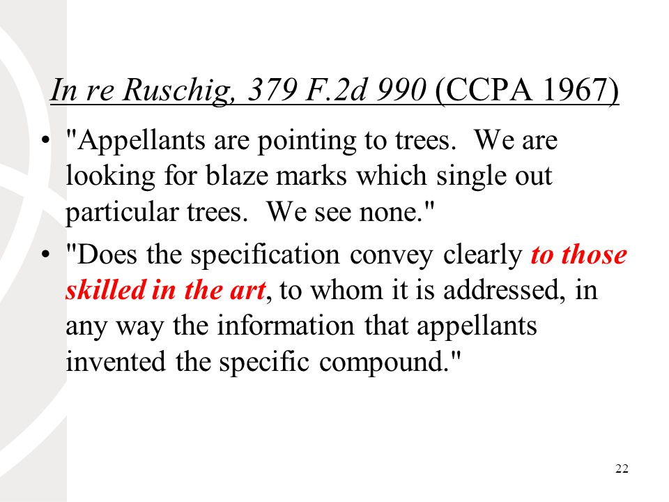 22 In re Ruschig, 379 F.2d 990 (CCPA 1967) Appellants are pointing to trees.